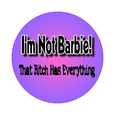 barbie bitch has everything sticker purple pink doll funny saying motto word