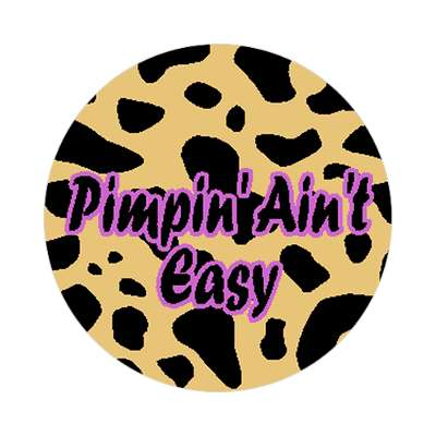 pimpin pimping aint easy sticker leopard skin pimp funny saying motto word