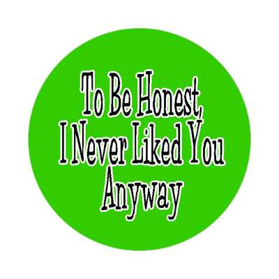 honest never liked anyway funny saying motto word
