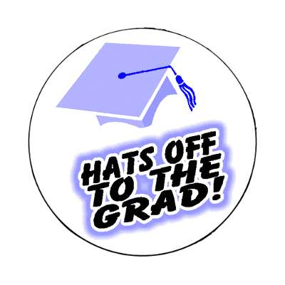 hats off to the grad graduation magnet high school college education teacher cap gown award diploma scholar honor society scholarship ceremony