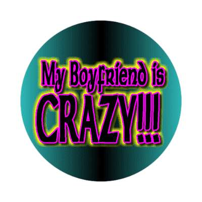 my boyfriend is crazy sticker significant other guy girl would wear