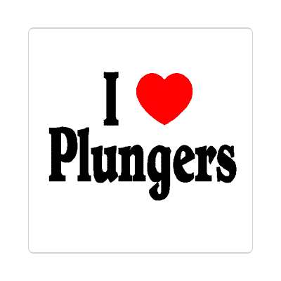 i love plungers sticker toilet discusting sick gross dirty plumber tool rubber suction suck