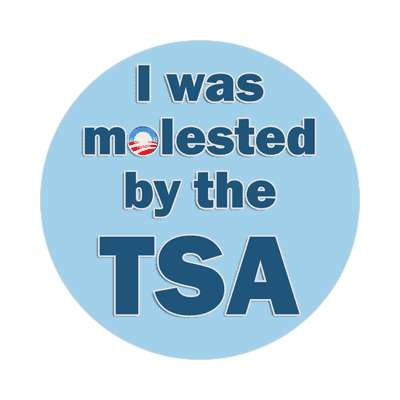 TSA transportation security administration homeland security obama airport security molested touched groped sticker