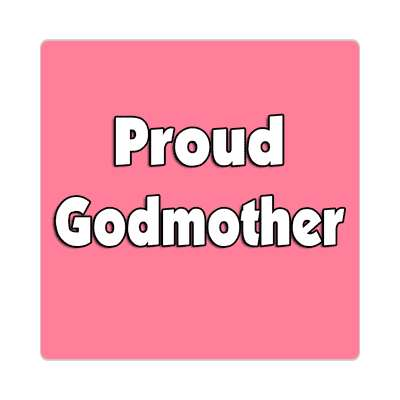 Proud Godmother sticker family home love relationships peace happiness relatives fam trust gratitude relatives proud parent grandparent aunt uncle brother sister inlaw children