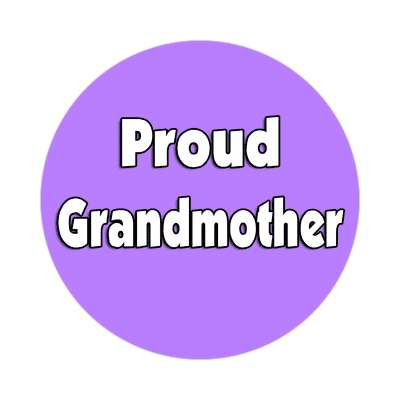 Proud Grandmother sticker family home love relationships peace happiness relatives fam trust gratitude relatives proud parent grandparent aunt uncle brother sister inlaw children