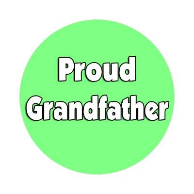 Proud Grandfather sticker family home love relationships peace happiness relatives fam trust gratitude relatives proud parent grandparent aunt uncle brother sister inlaw children