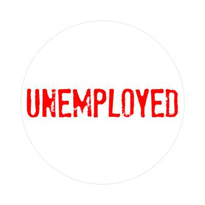 unemployed work jobless sticker