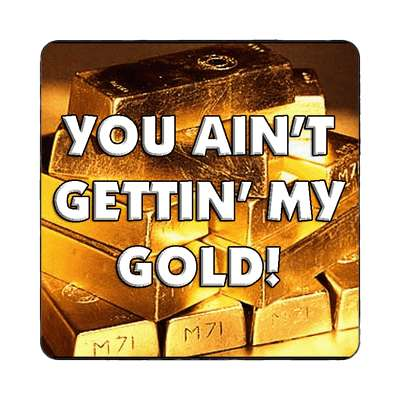 You ain't gettin' my gold magnet money random funny