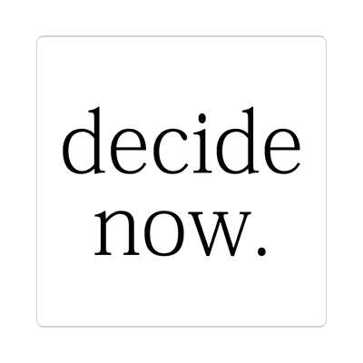 decide now two words sticker