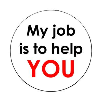 My job is to help magnet you sales service business store shop retailer department industry factory job occupation company corporation boss