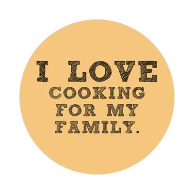 i love cooking for my family sticker housekeeping gardening cute
