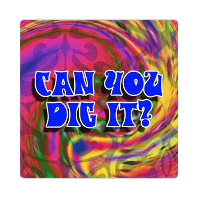 can you dig it sticker 1960s 60s flower power peace marijuana herb sixties hippies hippy style love truth righteous groovy psychedelic