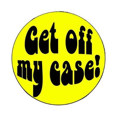 get off my case magnet 1960s 60s flower power peace marijuana herb sixties hippies hippy style love truth righteous groovy psychedelic