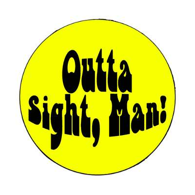 outta sight man magnet 1960s 60s flower power peace marijuana herb sixties hippies hippy style love truth righteous groovy psychedelic