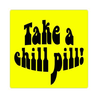 take a chill pill sticker 1960s 60s flower power peace marijuana herb sixties hippies hippy style love truth righteous groovy psychedelic