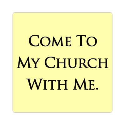 come to my church with me sticker Christianity jesus pictures christ lord god religion religious bible biblical jesus church baptism god thanks catholic lutheran non denominational orthodox fundamental evangelical evangelism pentecostal born again