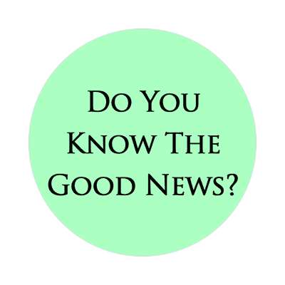 do you know the good news sticker Christianity jesus pictures christ lord god religion religious bible biblical jesus church baptism god thanks catholic lutheran non denominational orthodox fundamental evangelical evangelism pentecostal born again