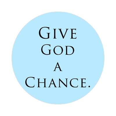 give god a chance sticker Christianity jesus pictures christ lord god religion religious bible biblical jesus church baptism god thanks catholic lutheran non denominational orthodox fundamental evangelical evangelism pentecostal born again