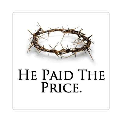 he paid the price sticker Christianity jesus pictures christ lord god religion religious bible biblical jesus church baptism god thanks catholic lutheran non denominational orthodox fundamental evangelical evangelism pentecostal born again