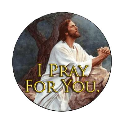 i pray for you magnet Christianity jesus pictures christ lord god religion religious bible biblical jesus church baptism god thanks catholic lutheran non denominational orthodox fundamental evangelical evangelism pentecostal born again