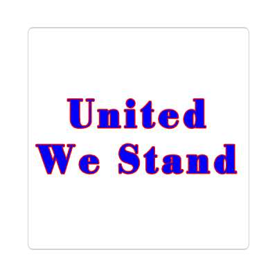 united we stand sticker red white blue american flag stars and stripes pride president campaign nationalism anthem god bless the usa statue of liberty american flag  america pride symbol new york city troops