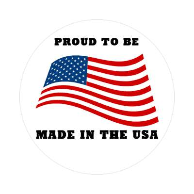 proud to be made in the usa sticker red white blue american flag stars and stripes pride president campaign nationalism anthem god bless the usa statue of liberty american flag  america pride symbol new york city troops