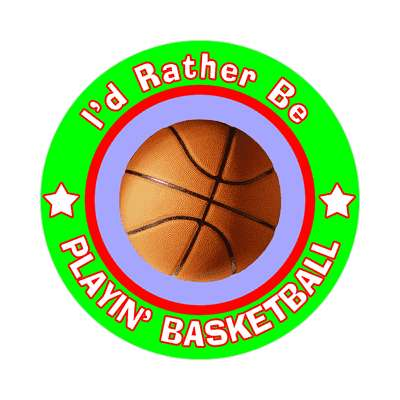id rather be playing basketball sticker sports games goods ball baseball football soccer hockey fishing bowling dodgeball kickball tennis lacrosse rollerderby biking outdoors outdoorsy adventure