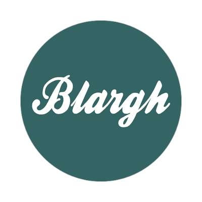 blargh made up words sticker funny sayings