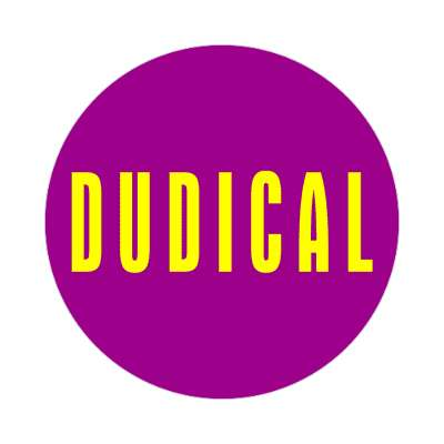 dudical made up words sticker funny sayings