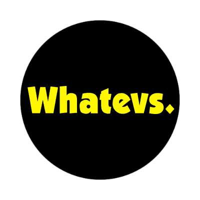 whatevs made up words sticker funny sayings