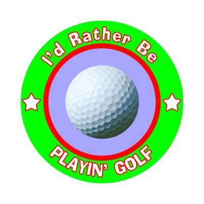 id rather be playing golf sticker sports games goods ball baseball football soccer hockey fishing bowling dodgeball kickball tennis lacrosse rollerderby biking outdoors outdoorsy adventure