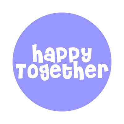 happy together sticker family home love relationships peace happiness relatives fam trust gratitude relatives proud parent grandparent aunt uncle brother sister inlaw children