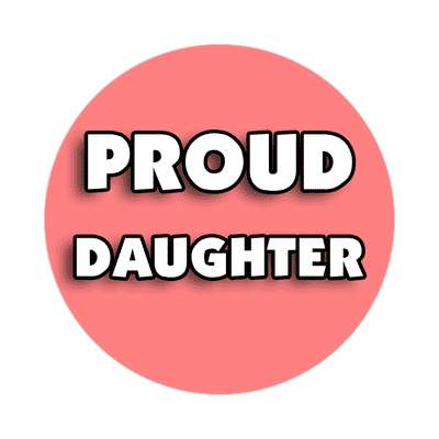proud daughter sticker family home love relationships peace happiness relatives fam trust gratitude relatives proud parent grandparent aunt uncle brother sister inlaw children
