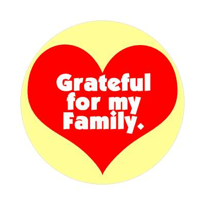 grateful for my sticker family home love relationships peace happiness relatives fam trust gratitude relatives proud parent grandparent aunt uncle brother sister inlaw children