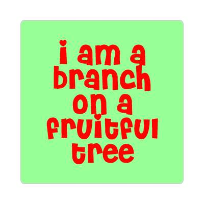 i am a branch on a fruitful tree sticker family home love relationships peace happiness relatives fam trust gratitude relatives proud parent grandparent aunt uncle brother sister inlaw children