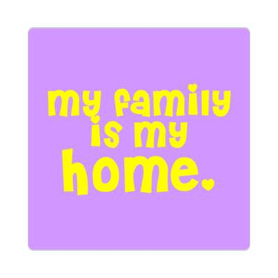 my family is my home sticker family home love relationships peace happiness relatives fam trust gratitude relatives proud parent grandparent aunt uncle brother sister inlaw children