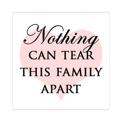 nothing can tear this family apart sticker family home love relationships peace happiness relatives fam trust gratitude relatives proud parent grandparent aunt uncle brother sister inlaw children