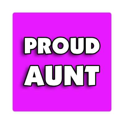 proud aunt sticker family home love relationships peace happiness relatives fam trust gratitude relatives proud parent grandparent aunt uncle brother sister inlaw children