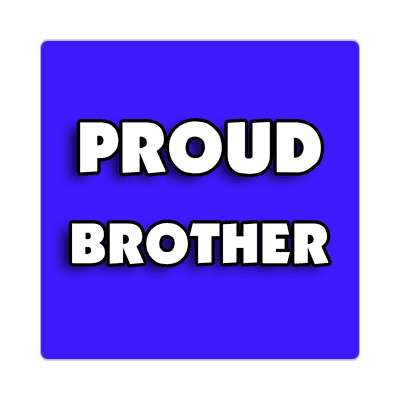 proud brother sticker family home love relationships peace happiness relatives fam trust gratitude relatives proud parent grandparent aunt uncle brother sister inlaw children