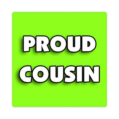 proud cousin sticker family home love relationships peace happiness relatives fam trust gratitude relatives proud parent grandparent aunt uncle brother sister inlaw children