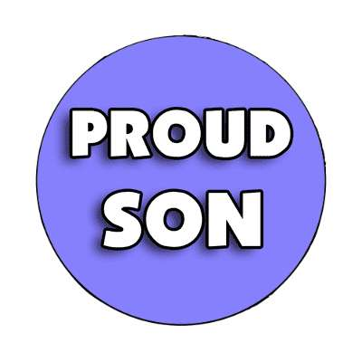 proud son magnet family home love relationships peace happiness relatives fam trust gratitude relatives proud parent grandparent aunt uncle brother sister inlaw children