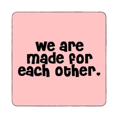 we are made for each other magnet family home love relationships peace happiness relatives fam trust gratitude relatives proud parent grandparent aunt uncle brother sister inlaw children