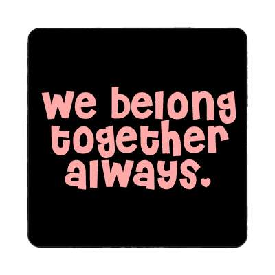 we belong together always magnet family home love relationships peace happiness relatives fam trust gratitude relatives proud parent grandparent aunt uncle brother sister inlaw children