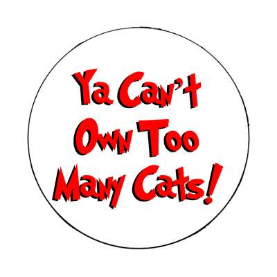ya cant own too many cats magnet cute cuddly cute kitties cuddly breeds pictures pets little funny cat pic kitten cat kitty toy adorable animal animals cartoon cartoons kids kid child children art artwork