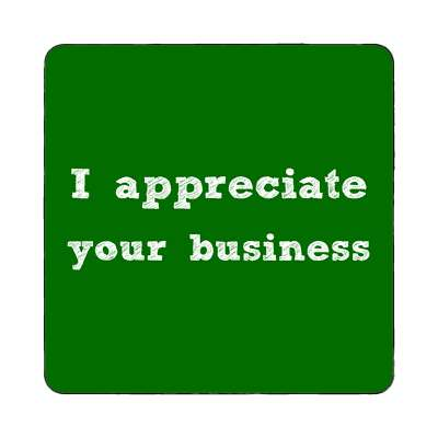 i appreciate your business magnet business associate sales salesman tips happy hour boss employee employer opportunity