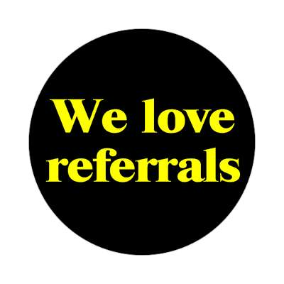 we love referrals sticker business associate sales salesman tips happy hour boss employee employer opportunity