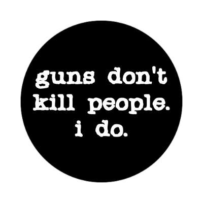 guns dont kill people i do sticker gun control guns bullets rights ownership death controversy machine kill trigger shoot control