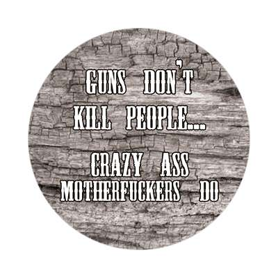 guns dont kill people crazy ass motherfuckers do sticker gun control guns bullets rights ownership death controversy machine kill trigger shoot control
