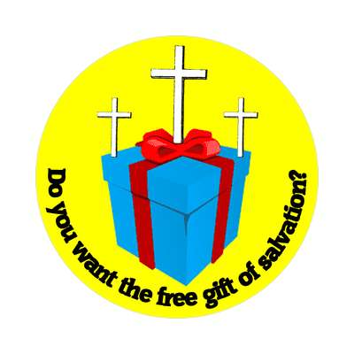 do you want the free gift of salvation sticker Christianity jesus pictures christ lord god religion religious bible biblical jesus church baptism god thanks catholic lutheran non denominational orthodox fundamental evangelical evangelism pentecostal