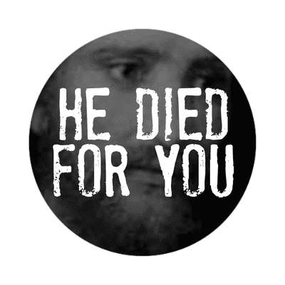 he died for you sticker Christianity jesus pictures christ lord god religion religious bible biblical jesus church baptism god thanks catholic lutheran non denominational orthodox fundamental evangelical evangelism pentecostal